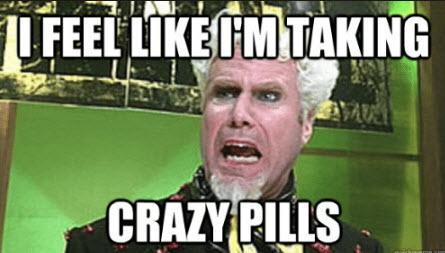Crazy pills meme